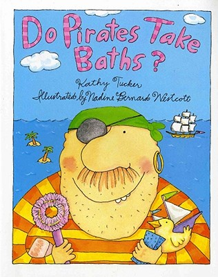 Do Pirates Take Baths? By Tucker, Kathy/ Westcott, Nadine Bernard (ILT)